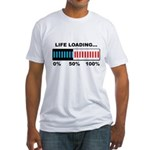 Life Loading Fitted T-Shirt