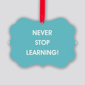 NEVER STOP LEARNING! Ornament