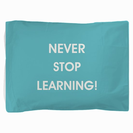 NEVER STOP LEARNING! Pillow Sham
