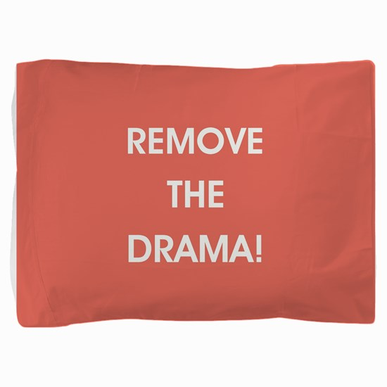 REMOVE THE DRAMA Pillow Sham