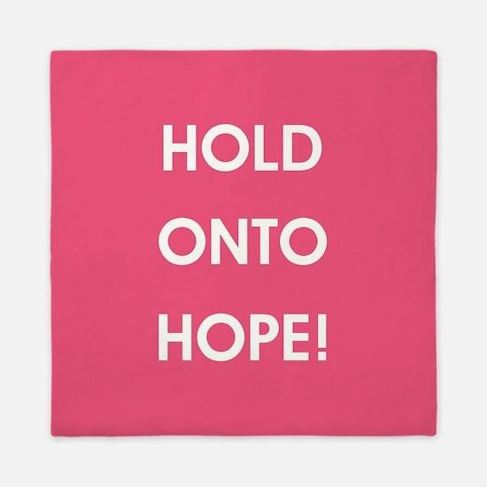 HOLD ONTO HOPE! Queen Duvet