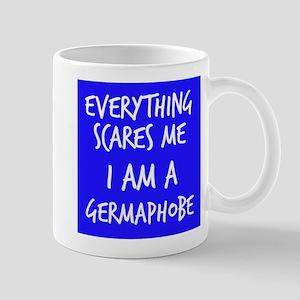 Everything Scares Me I Am A Germaphobe Mugs