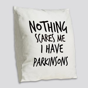 Nothing Scares Me I Have Parkinsons Burlap Throw P