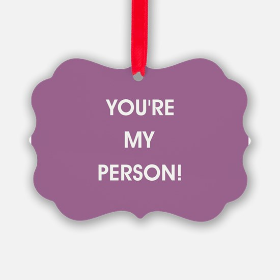 YOU'RE MY PERSON! Ornament