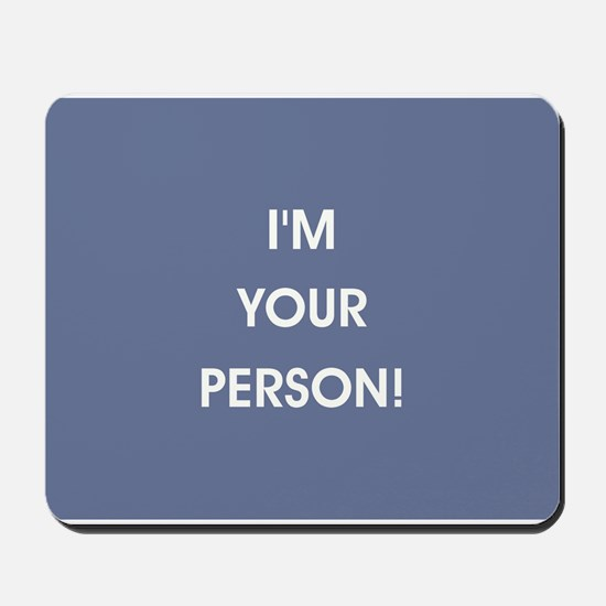 I'M YOUR PERSON! Mousepad