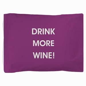 DRINK MORE WINE! Pillow Sham