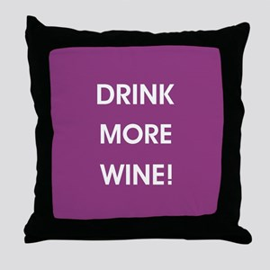 DRINK MORE WINE! Throw Pillow
