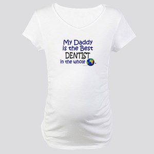 Best Dentist In The World (Daddy) Maternity T-Shir