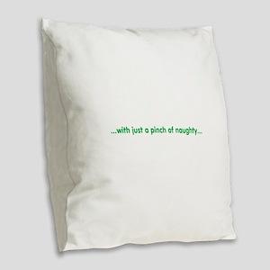 just a pinch of naughty Burlap Throw Pillow