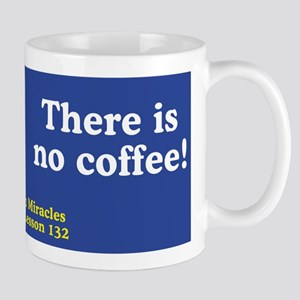There is no coffee! - ACIM Mug