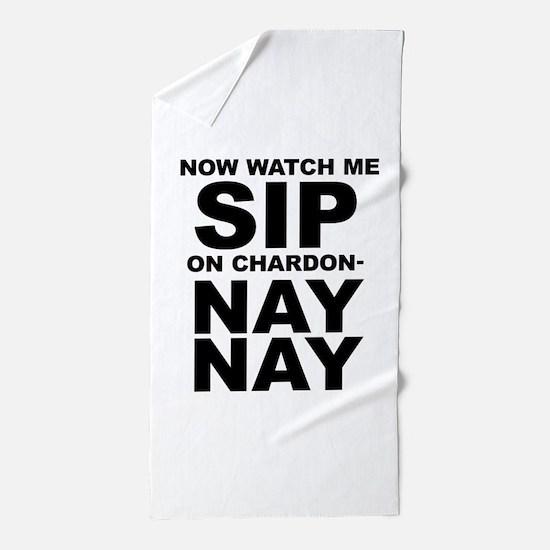 Now Watch Me Sip On Chardonnay Beach Towel