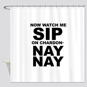 Now Watch Me Sip On Chardonnay Shower Curtain