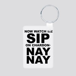 Now Watch Me Sip On Chardonnay Keychains