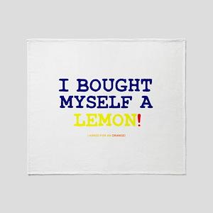 I BOUGHT MYSELF A LEMON!- Throw Blanket