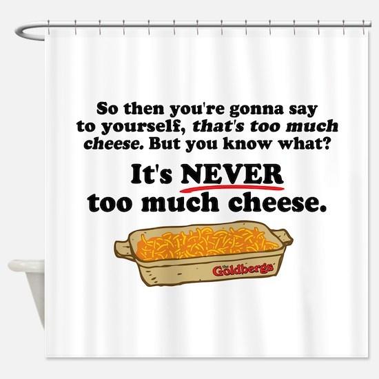 It's Never Too Much Cheese Goldbergs Shower Curtai
