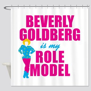 Beverly Goldberg Is My Role Model Shower Curtain