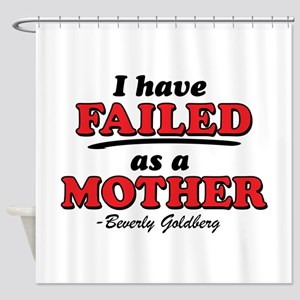 I Have Failed As A Mother Goldbergs Shower Curtain
