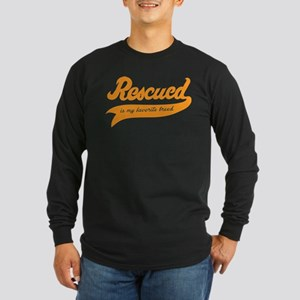 Rescued Is My Favorite Breed Long Sleeve T-Shirt