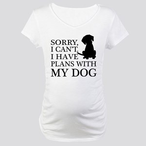 I have plans, Dog Lovers Maternity T-Shirt