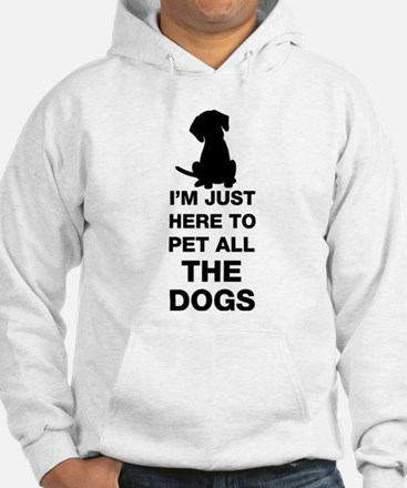 I'm Just Here To Pet All The Dogs Hoodie