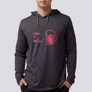 DRINK UP, BITCHES! Long Sleeve T-Shirt