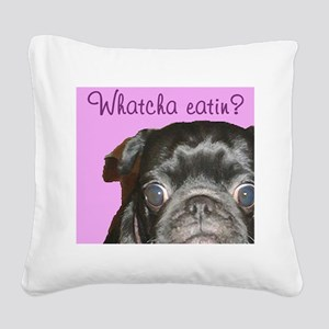 Whatcha Eatin Black Pug Square Canvas Pillow