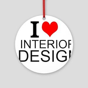 I Love Interior Design Round Ornament