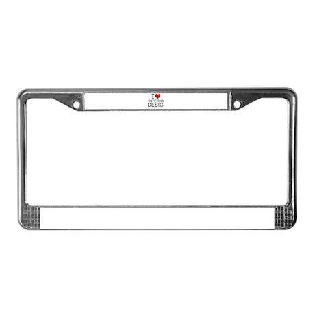 I Love Interior Design License Plate Frame