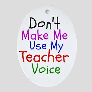 Dont Make Me Use My Teacher Voice Oval Ornament