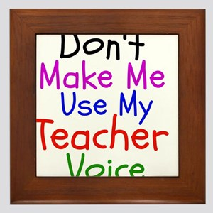 Dont Make Me Use My Teacher Voice Framed Tile