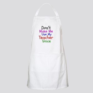 Dont Make Me Use My Teacher Voice Apron