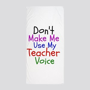 Dont Make Me Use My Teacher Voice Beach Towel