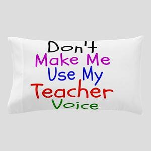 Dont Make Me Use My Teacher Voice Pillow Case