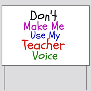 Dont Make Me Use My Teacher Voice Yard Sign