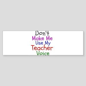 Dont Make Me Use My Teacher Voice Bumper Sticker