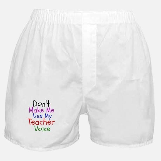 Dont Make Me Use My Teacher Voice Boxer Shorts