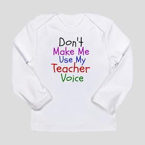 Dont Make Me Use My Teacher Voice Long Sleeve T-Sh