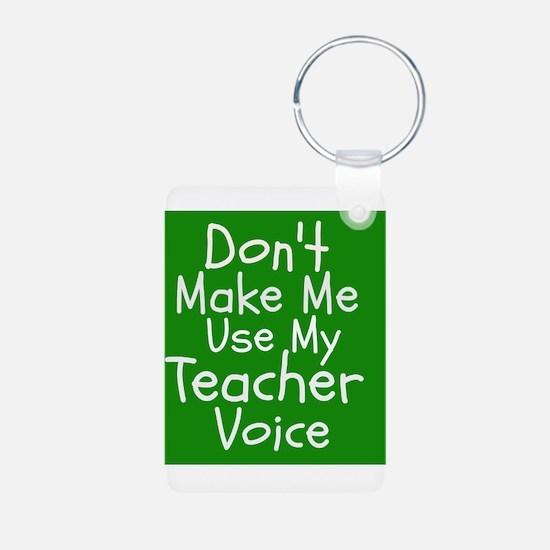 Dont Make Me Use My Teacher Voice Keychains