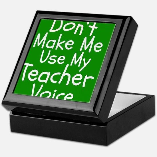Dont Make Me Use My Teacher Voice Keepsake Box