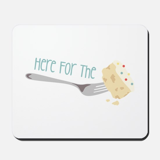 Here for the Cake Mousepad