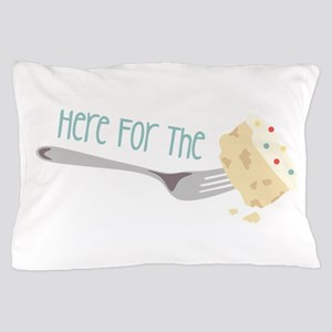 Here for the Cake Pillow Case