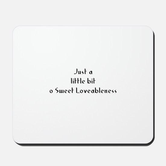 Just a little bit o Sweet Lov Mousepad