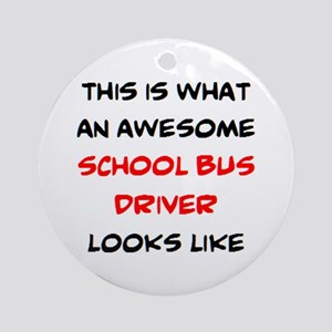 awesome school bus driver Round Ornament