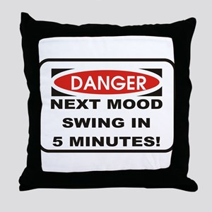 Danger Next Mood Swing in 5 M Throw Pillow