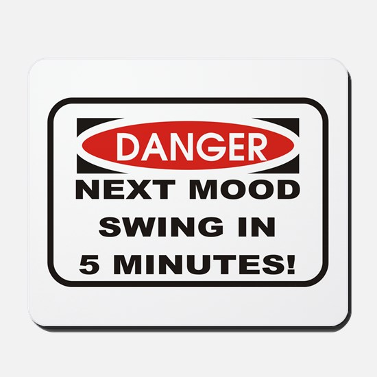 Danger Next Mood Swing in 5 M Mousepad