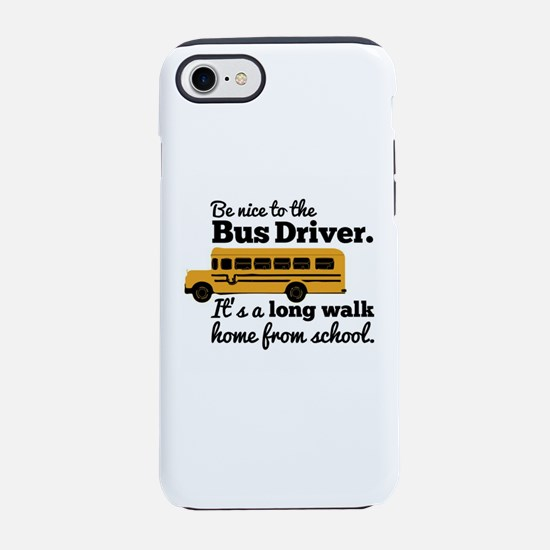 Be nice to the Bus Driver iPhone 8/7 Tough Case