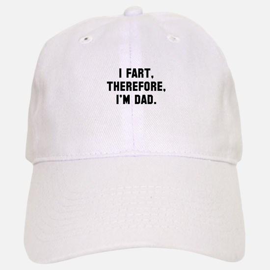I fart, therefore, I'm dad Baseball Baseball Cap