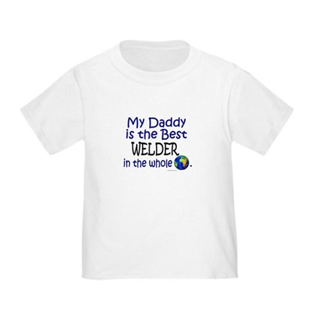 Best Welder In The World (Daddy) Toddler T-