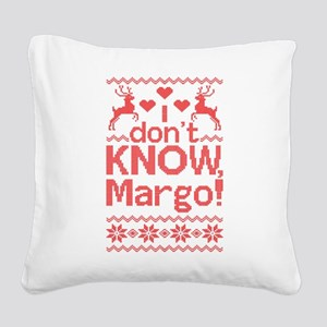 I Dont Know, Margo! Square Canvas Pillow