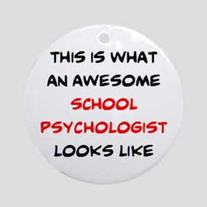 awesome school psychologist Round Ornament